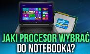 Dobór Procesora w Notebooku - Jaki? Dla Kogo? Do Jakich Zastosowań?