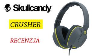 Skullcandy Crusher - czyli miażdżąca jakość dźwięku z USA!