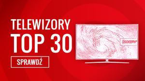 Klasyfikacja TOP 30 Telewizorów - Zobacz Jaki TV Kupić