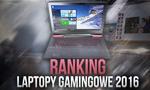 Ranking Laptopów Gamingowych   TOP 5 2016