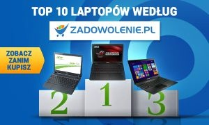 Klasyfikacja Polecanych Notebooków - TOP 10 ze Sklepu Zadowolenie.pl