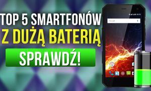 TOP 5 Smartfonów z DUŻĄ BATERIĄ