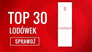 Ranking Specjalny TOP 30 Lodówek - Zobacz Zanim Kupisz!