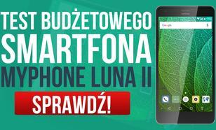 Test Budżetowego Smartfona MyPhone Luna II
