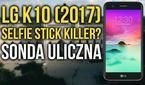 LG K10 (2017) - Selfie Stick Killer? Sonda Uliczna