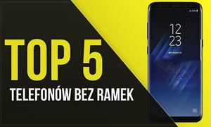 TOP 5 Telefonów Bez Ramek - Najlepsze Bezramkowe Smartfony