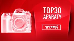 TOP 30 Polecanych Aparatów Cyfrowych - Czym Robić Najlepsze Zdjęcia?