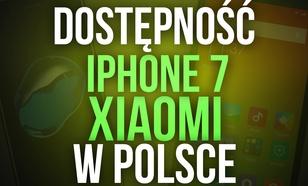 Dostępność iPhone 7 i Smartfonów Xiaomi w Polsce