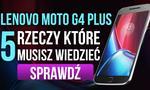 Lenovo Moto G4 Plus - 5 Rzeczy, Które Musisz Wiedzieć!