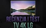 Recenzja i Test TV 4K LG (55UH6507)