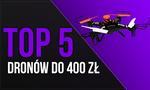 TOP 5 Dronów do 400 zł – Zabawa w Tanie Latanie