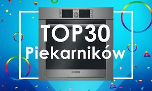 Najgorętsze Modele na Rynku - Prezentujemy TOP 30 Piekarników!