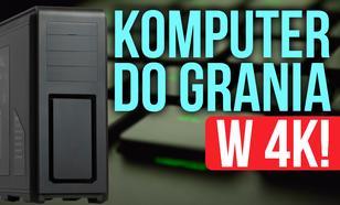 Komputer do Grania w 4K! Składamy wirtualny zestaw PC