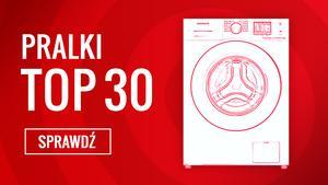 Zestawienie TOP 30 Pralek - Ranking Najlepszego Sprzętu AGD